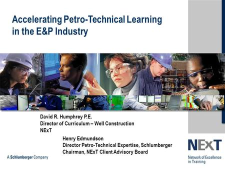 Copyright ©2001-2012 NExT. All rights reserved Accelerating Petro-Technical Learning in the E&P Industry David R. Humphrey P.E. Director of Curriculum.