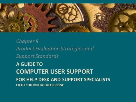 Chapter 8 Product Evaluation Strategies and Support Standards A GUIDE TO COMPUTER USER SUPPORT FOR HELP DESK AND SUPPORT SPECIALISTS FIFTH EDITION BY FRED.