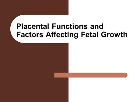 Placental Functions and Factors Affecting Fetal Growth.
