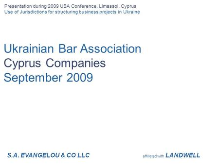 Ukrainian Bar Association Cyprus Companies September 2009 Presentation during 2009 UBA Conference, Limassol, Cyprus Use of Jurisdictions for structuring.