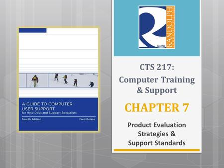 CHAPTER 7 Product Evaluation Strategies & Support Standards CTS 217: Computer Training & Support.