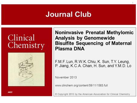 Noninvasive Prenatal Methylomic Analysis by Genomewide Bisulfite Sequencing of Maternal Plasma DNA F.M.F. Lun, R.W.K. Chiu, K. Sun, T.Y. Leung, P. Jiang,