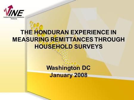 THE HONDURAN EXPERIENCE IN MEASURING REMITTANCES THROUGH HOUSEHOLD SURVEYS Washington DC January 2008.