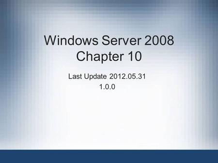 Windows Server 2008 Chapter 10 Last Update 2012.05.31 1.0.0.