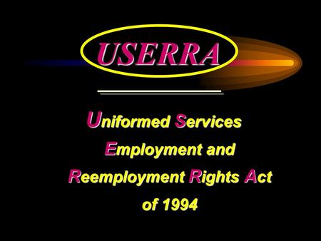 USERRA U niformed S ervices E mployment and R eemployment R ights A ct of 1994.
