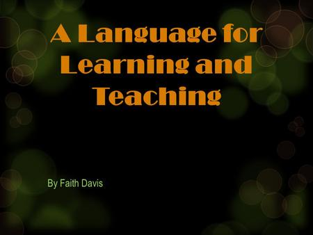 A Language for Learning and Teaching By Faith Davis.