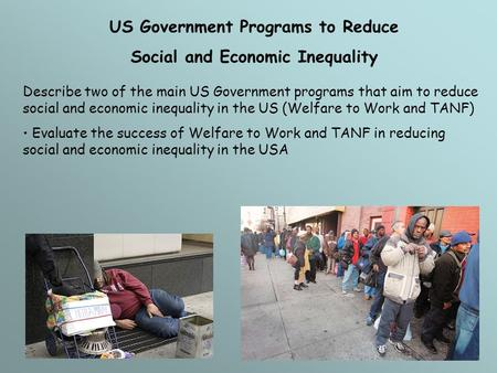 US Government Programs to Reduce Social and Economic Inequality Describe two of the main US Government programs that aim to reduce social and economic.