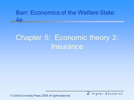 2 H i g h e r E d u c a t i o n © Oxford University Press, 2005. All rights reserved. Chapter 5: Economic theory 2: Insurance Barr: Economics of the Welfare.