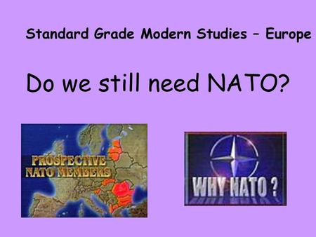 Do we still need NATO? Standard Grade Modern Studies – Europe.