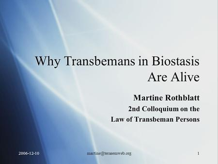 Why Transbemans in Biostasis Are Alive Martine Rothblatt 2nd Colloquium on the Law of Transbeman Persons Martine Rothblatt.