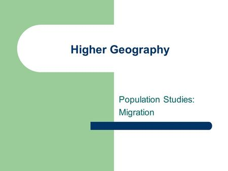 Higher Geography Population Studies: Migration. Key Terms Migration is 'a movement' of people from one home to another. It can be applied to temporary.