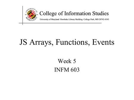 JS Arrays, Functions, Events Week 5 INFM 603. Agenda Arrays Functions Event-Driven Programming.
