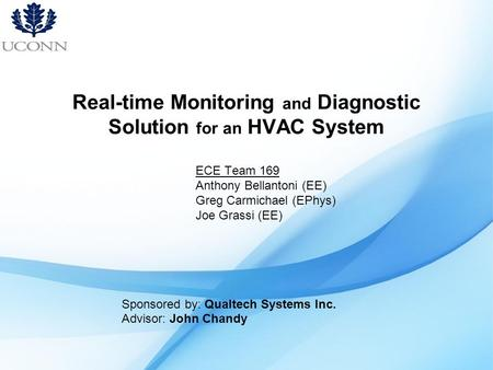 Real-time Monitoring and Diagnostic Solution for an HVAC System ECE Team 169 Anthony Bellantoni (EE) Greg Carmichael (EPhys) Joe Grassi (EE) Sponsored.