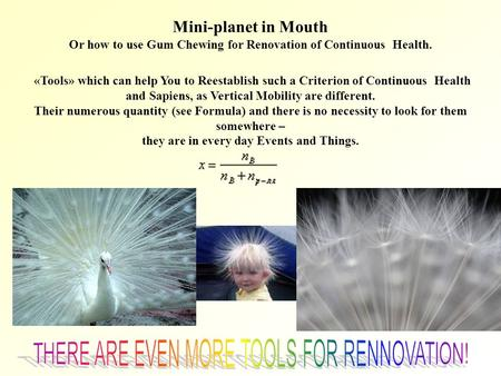 Mini-planet in Mouth Or how to use Gum Chewing for Renovation of Continuous Health. «Tools» which can help You to Reestablish such a Criterion of Continuous.