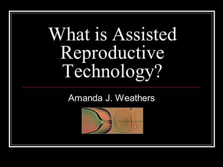 What is Assisted Reproductive Technology?