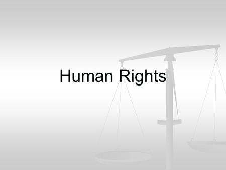 Human Rights. What are Human Rights? Human Rights are basic needs that all human beings have. Our Basic needs never change; it is a need that all human.