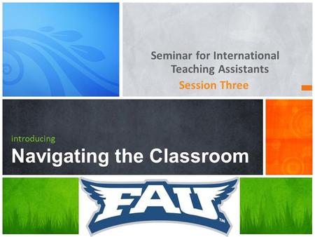 Seminar for International Teaching Assistants Session Three introducing Navigating the Classroom.
