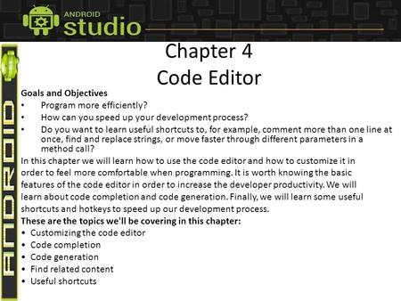Chapter 4 Code Editor Goals and Objectives Program more efficiently? How can you speed up your development process? Do you want to learn useful shortcuts.