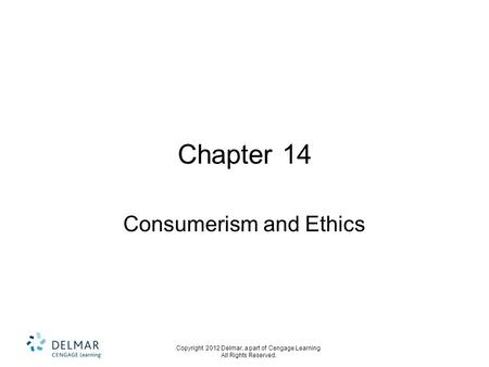 Copyright 2012 Delmar, a part of Cengage Learning. All Rights Reserved. Chapter 14 Consumerism and Ethics.