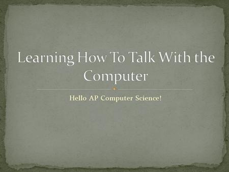 Hello AP Computer Science!. What are some of the things that you have used computers for?
