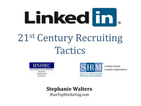 21 st Century Recruiting Tactics Stephanie Walters BlueTopMarketing.com.