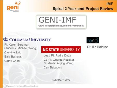 Sponsored by the National Science Foundation IMF Spiral 2 Year-end Project Review Lead PI: Rudra Dutta Co-PI: George Rouskas Students: Anjing Wang, Can.