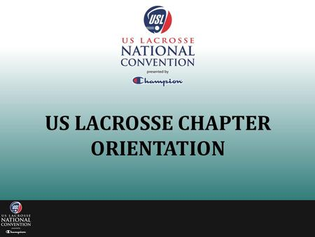 US LACROSSE CHAPTER ORIENTATION. AGENDA Introduction to Chapters Chapter Board Roles & Responsibilities Chapter Certification & Participation Report Constituent.