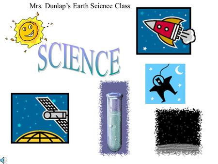 Mrs. Dunlap's Earth Science Class Science,Where's Science?
