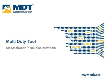 Multi Duty Tool for Smallworld™ solution providers.