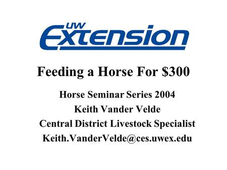 Feeding a Horse For $300 Horse Seminar Series 2004 Keith Vander Velde Central District Livestock Specialist