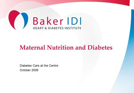 Maternal Nutrition and Diabetes Diabetes Care at the Centre October 2009.
