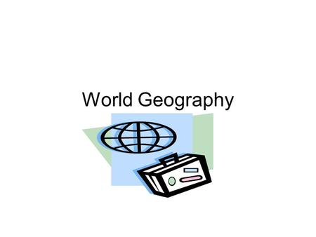 World Geography. SSWG1 The students will explain the physical aspects <strong>of</strong> geography.