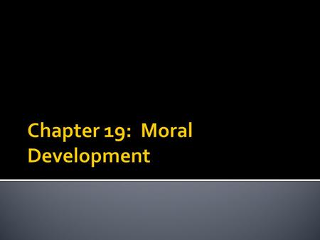 Chapter 19: Moral Development
