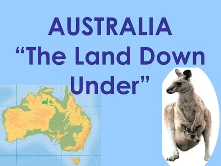 "AUSTRALIA ""The Land Down Under"". GEOGRAPHY EQ1: LOCATION 1. Where are the physical features of Australia located? (SS6G12a)"