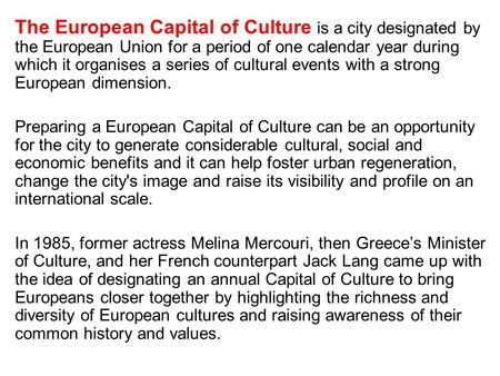 The European Capital of Culture is a city designated by the European Union for a period of one calendar year during which it organises a series of cultural.