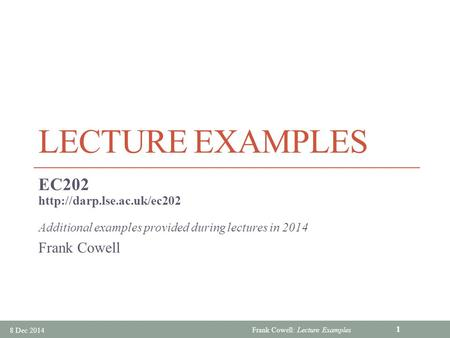Lecture Examples EC202 Frank Cowell