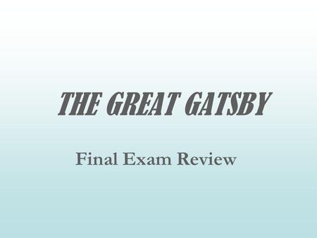 THE GREAT GATSBY Final Exam Review.