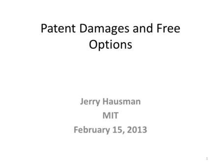Patent Damages and Free Options Jerry Hausman MIT February 15, 2013 1.