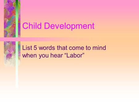 "Child Development List 5 words that come to mind when you hear ""Labor"""