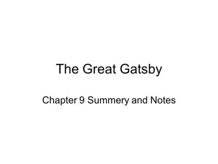 The Great Gatsby Chapter 9 Summery and Notes. Summary It's now two years later and N ICK is recounting his memories of the days shortly after G ATSBY.