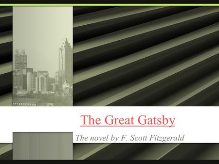 The Great Gatsby The novel by F. Scott Fitzgerald.