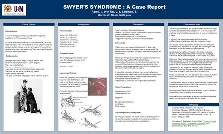 TEMPLATE DESIGN © 2008 www.PosterPresentations.com SWYER'S SYNDROME : A Case Report Ramli, I., Win Mar, J. & Salzihan, S. Universiti Sains Malaysia Clinical.