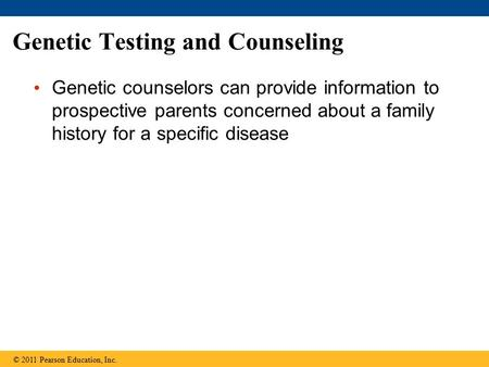 Genetic Testing and Counseling Genetic counselors can provide information to prospective parents concerned about a family history for a specific disease.
