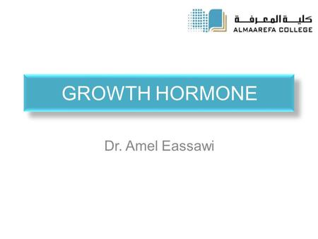 GROWTH HORMONE Dr. Amel Eassawi. OBJECTIVES The student should be able to:  Identify the factors that affect growth beside the growth hormone.  Identify.