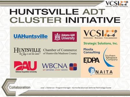 Jose' J. Matienzo – Program Manager - Huntsville Advanced Defense Technology Cluster.