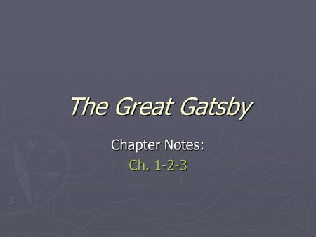The Great Gatsby Chapter Notes: Ch. 1-2-3. ► Fitzgerald designed chapters one, two, and three for two purposes:  to introduce us to the characters of.