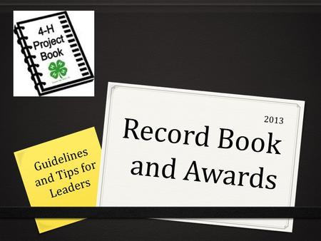 2013 Record Book and Awards Guidelines and Tips for Leaders.