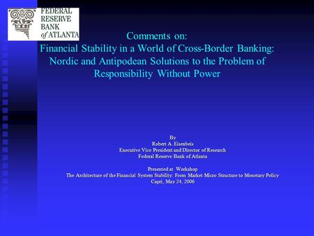 Comments on: Financial Stability in a World of Cross-Border Banking: Nordic and Antipodean Solutions to the Problem of Responsibility Without Power By.