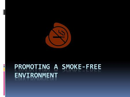 Risks for Smokers and Nonsmokers  Environmental tobacco smoke (second hand smoke)- air that has been contaminated by tobacco smoke  Mainstream smoke-