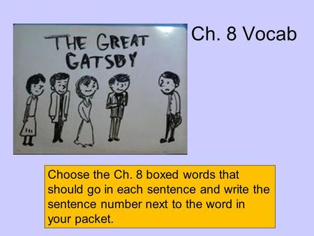 Ch. 8 Vocab Choose the Ch. 8 boxed words that should go in each sentence and write the sentence number next to the word in your packet.